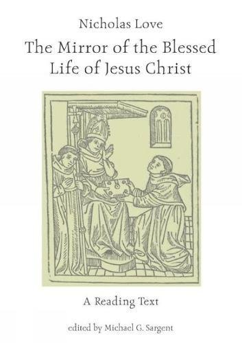 Nicholas Love's Mirror of the Blessed Life of Jesus Christ: A Reading Text (Exeter Medieval Texts and Studies LUP) (v. 1)