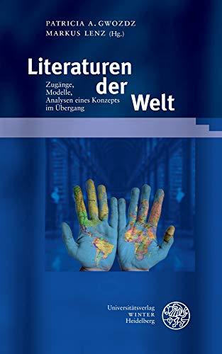 Weltliteratur(en). Zugange, Modelle, Analysen Eines Konzepts Im Ubergang