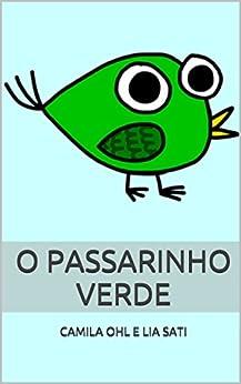 O Passarinho Verde: O que pode acontecer quando um passarinho que não aprendeu a voar encontra um macaco brincalhão? por [Fernandes Ohl Ferreira, Camila]