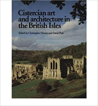 Download Cistercian Art and Architecture in the British Isles (Paperback) - Common PDF, azw (Kindle), ePub, doc, mobi