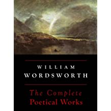 Wordsworth: The Complete Poetical Works (Annotated)