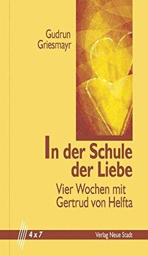 In der Schule der Liebe: Vier Wochen mit Gertrud von Helfta (4 x 7)