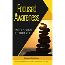 Focused Awareness: Take Control of Your Life