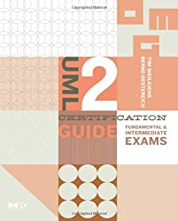 UML 2 Certification Guide: Fundamental and Intermediate Exams (The OMG Press) (The MK/OMG Press)