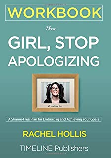 Girl, Stop Apologizing: A Shame-Free Plan for Embracing and
