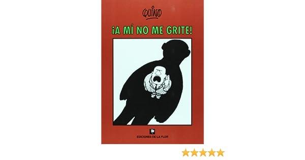 A Mi No Me Grite Quino 9789505157433 Books Amazon