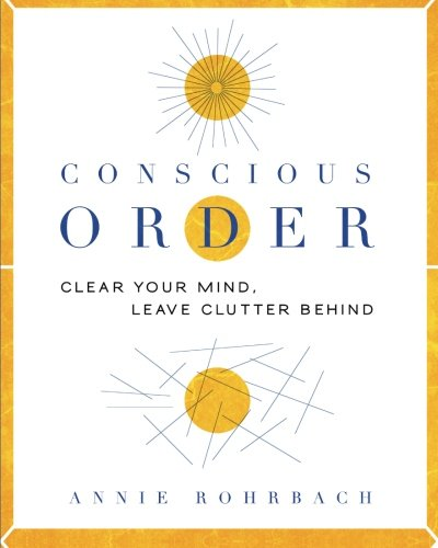 Conscious Order: Clear Your Mind, Leave Clutter Behind