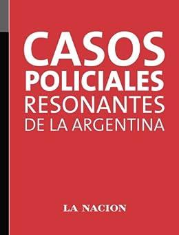 Casos policiales resonantes de la Argentina by [Amaya, Sol]
