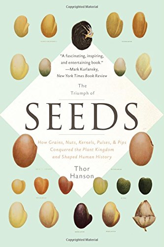 the-triumph-of-seeds-how-grains-nuts-kernels-pulses-and-pips-conquered-the-plant-kingdom-and-shaped-