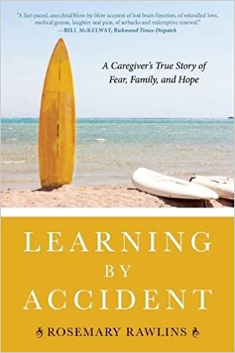 Learning by accident a caregivers true story of fear family learning by accident a caregivers true story of fear family and hope rosemary rawlins 9781628737776 amazon books fandeluxe Gallery