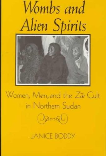 By Janice Boddy - Wombs and Alien Spirits: Women, Men and the Zar Cult in Northern Sudan: 1st (first) Edition