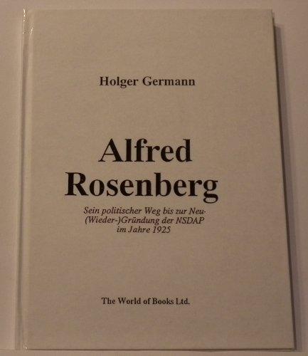 Alfred Rosenberg. Sein politischer Weg bis zur Neu(Wieder-)gründung der NSDAP im Jahre 1925