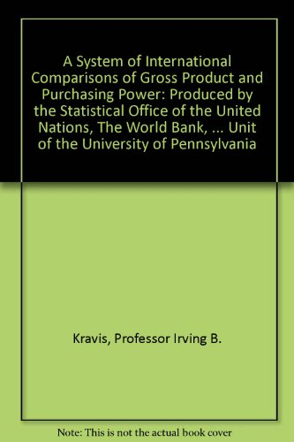 A System Of International Comparisons Of Gross Product And Purchasing Power  Produced By The Statistical Office Of The United Nations  The World Bank      Unit Of The University Of Pennsylvania