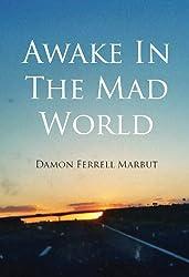 Awake In The Mad World
