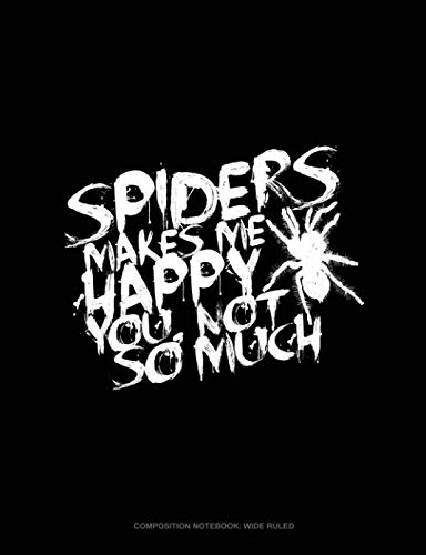 (Spiders Make Me Happy You, Not So Much: Composition Notebook: Wide)