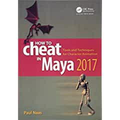 How to Cheat in Maya 2017: Tools and Techniques for Character Animation from CRC Press