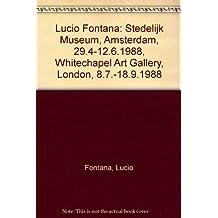Lucio Fontana: Stedelijk Museum, Amsterdam, 29.4-12.6.1988, Whitechapel Art Gallery, London, 8.7.-18.9.1988
