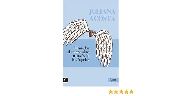 Llamados al amor divino a través de los ángeles eBook: Juliana Acosta: Amazon.es: Tienda Kindle