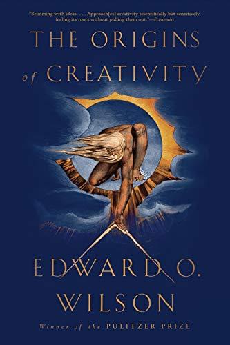 The Origins of Creativity Edward O. Wilson