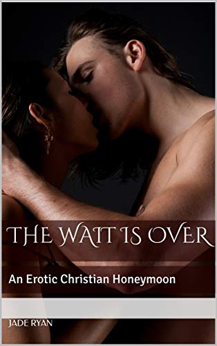 The Wait is Over: An Erotic Christian -