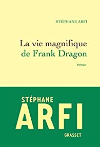 La vie magnifique de Frank Dragon par Stéphane Arfi