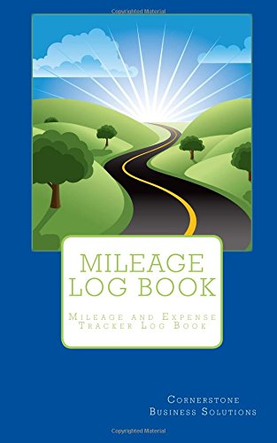 Mileage Expense Log - Mileage Log Book: Vehicle Mileage and Expense Tracker Log Book For Small Businesses