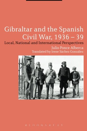 Gibraltar And The Spanish Civil War, 1936-39: Local, National And International Perspectives