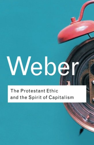 The Protestant Ethic and the Spirit of Capitalism (Routledge Classics) (Volume 91)