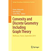 Convexity and Discrete Geometry Including Graph Theory: Mulhouse, France, September 2014 (Springer Proceedings in Mathematics & Statistics)