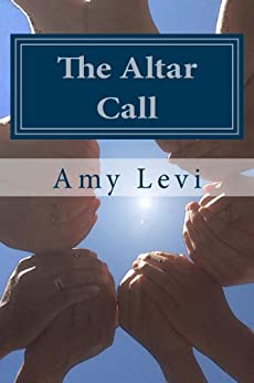 The Altar Call by [Levi, Amy]