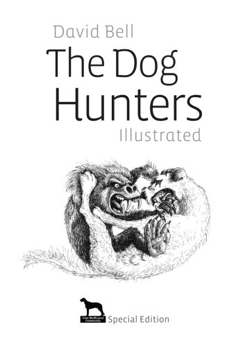 The Dog Hunters Illustrated Irish Wolfhound Community Special Edition: The Adventures of Llewelyn and Gelert Book O (Volume 1)