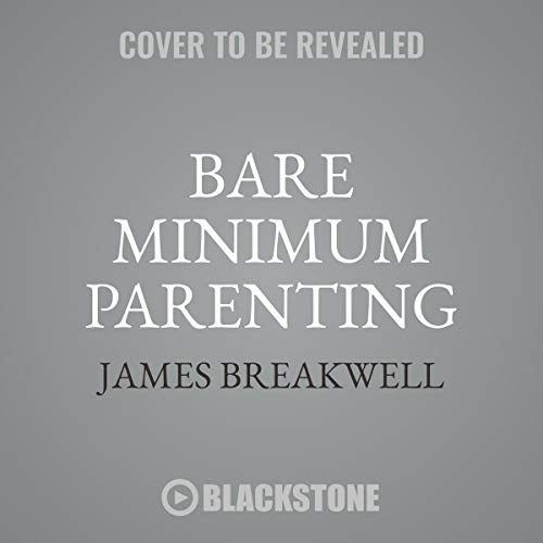 Bare Minimum Parenting: The Ultimate Guide to Not Quite Ruining Your Child by Blackstone Audio