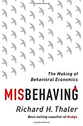 Misbehaving: The Making of Behavioral Economics - by Richard Thaler