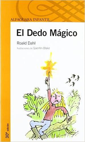 EL DEDO MAGICO (Infantil Naranja 10 Años): Amazon.es: Dahl, Roald, Blake, Quentin, Juan Gruyat, Maribel De: Libros