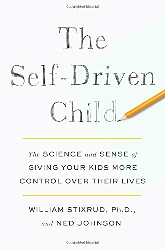 The Self-Driven Child: The Science and Sense of Giving Your Kids More Control Over Their Lives cover