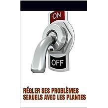Régler ses problèmes sexuels avec les plantes (Diététique et Phytothérapie ) (French Edition)