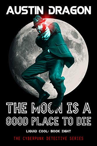 The Moon Is A Good Place to Die: The Cyberpunk Detective Series (Liquid Cool Book 8)