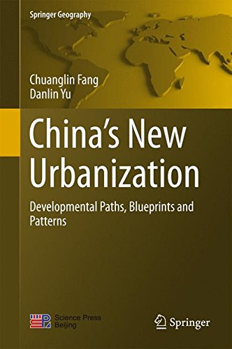 China's New Urbanization: Developmental Paths, Blueprints and Patterns (Springer Geography)