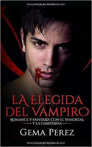 La Elegida del Vampiro: Romance y Fantasía con el Inmortal y la Campesina Novela de Fantasía y Erótica: Amazon.es: Gema Perez: Libros