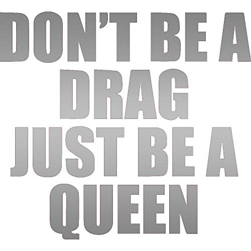 DON'T BE A DRAG, JUST BE A QUEEN (METALLIC SILVER) (SET OF 2) PREMIUM WATERPROOF VINYL DECAL STICKERS FOR LAPTOP PHONE ACCESSORY HELMET CAR WINDOW BUMPER MUG TUBER CUP DOOR WALL DECORATION (Best Drag Queen Names)