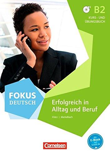Fokus Deutsch - Allgemeine Ausgabe: Fokus Deutsch: B2 - Erfolgreich in Alltag und Beruf: Kurs- und Übungsbuch mit interaktiven Übungen