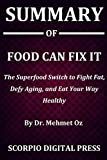 Summary Of Food Can Fix It : The Superfood Switch to Fight Fat, Defy Aging, and Eat Your Way Healthy By Dr. Mehmet Oz
