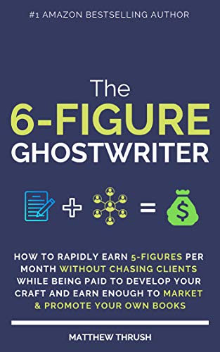 The 6 Figure Ghostwriter How To Rapidly Earn 5 Figures Per Month Without