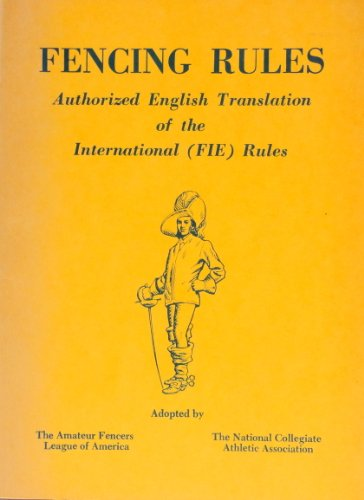 Fencing Rules: Authorized English Translation of the International (Fie) Rules