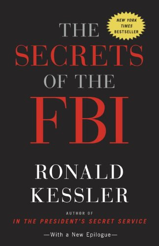 A NY Times bestselling author reveals the FBI's most closely guarded secrets:  The Secrets Of The FBI by Ronald Kessler