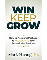 Win Keep Grow: How to Price and Package to Accelerate Your Subscription Business