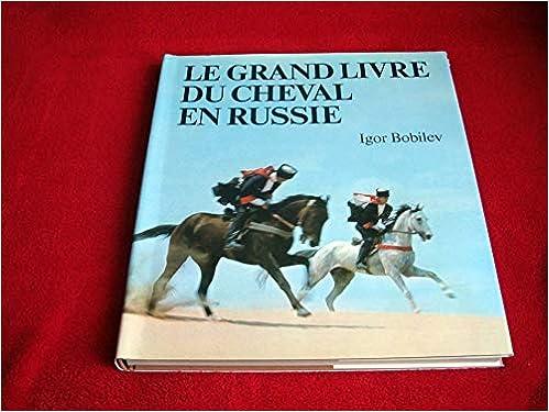 Le Grand Livre Du Cheval En Russie Igor Bobilev Amazon Com