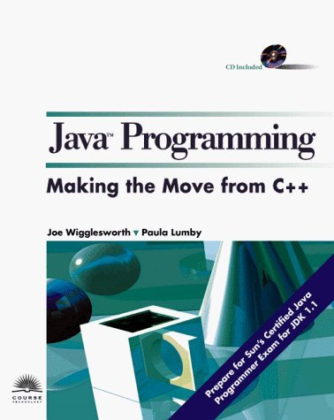 Java Programming: Making the Move from C++ by Joe Wigglesworth (1998-07-21)