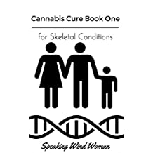 Cannabis Cure Book One: For Skeletal Conditions Arthritis and Consumption