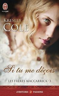 Les frères MacCarrick, Tome 3 : Si tu me deçois par Kresley Cole